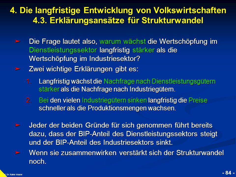 © RAINER MAURER, Pforzheim - 84 - Prof. Dr. Rainer Maurer ➤ Die Frage lautet also, warum wächst die Wertschöpfung im Dienstleistungssektor langfristig