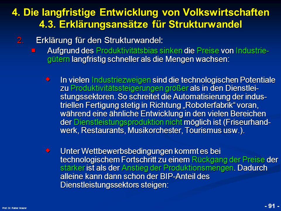 © RAINER MAURER, Pforzheim - 91 - Prof. Dr. Rainer Maurer 2.Erklärung für den Strukturwandel: ■ Aufgrund des Produktivitätsbias sinken die Preise von