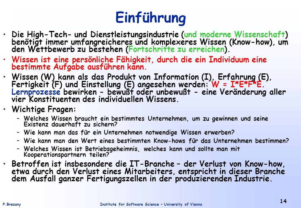 Institute for Software Science – University of ViennaP.Brezany 14 Einführung Die High-Tech- und Dienstleistungsindustrie (und moderne Wissenschaft) benötigt immer umfangreicheres und komplexeres Wissen (Know-how), um den Wettbewerb zu bestehen (Fortschritte zu erreichen).