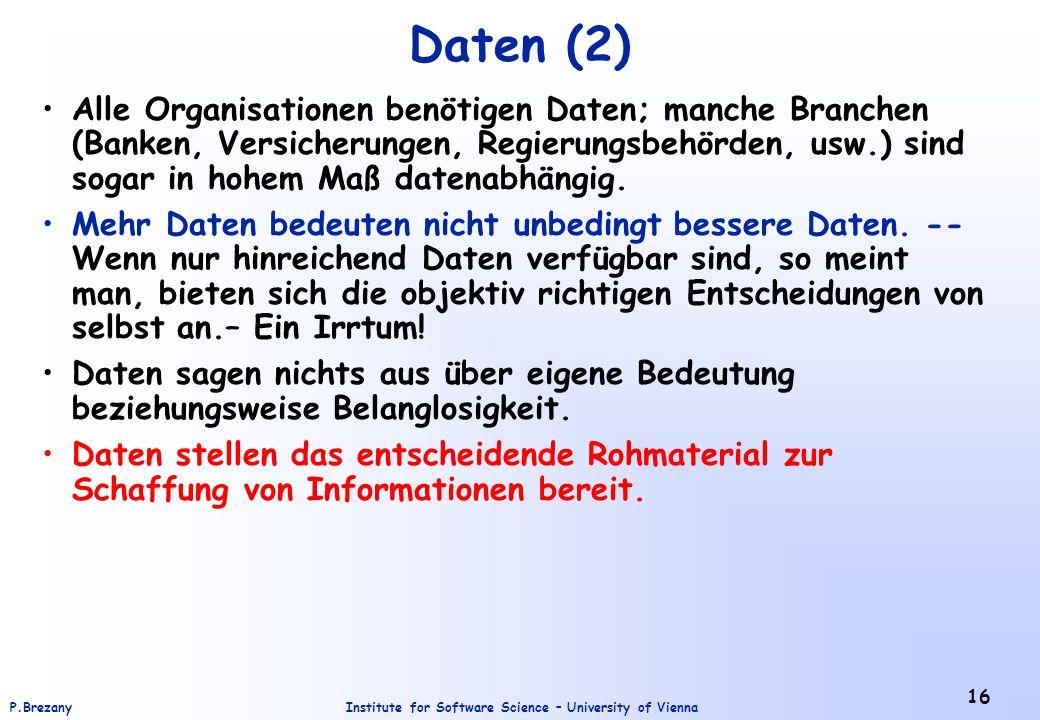 Institute for Software Science – University of ViennaP.Brezany 16 Daten (2) Alle Organisationen benötigen Daten; manche Branchen (Banken, Versicherungen, Regierungsbehörden, usw.) sind sogar in hohem Maß datenabhängig.