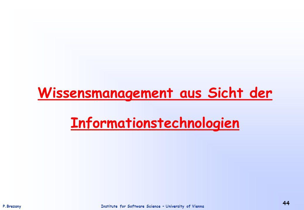 Institute for Software Science – University of ViennaP.Brezany 44 Wissensmanagement aus Sicht der Informationstechnologien