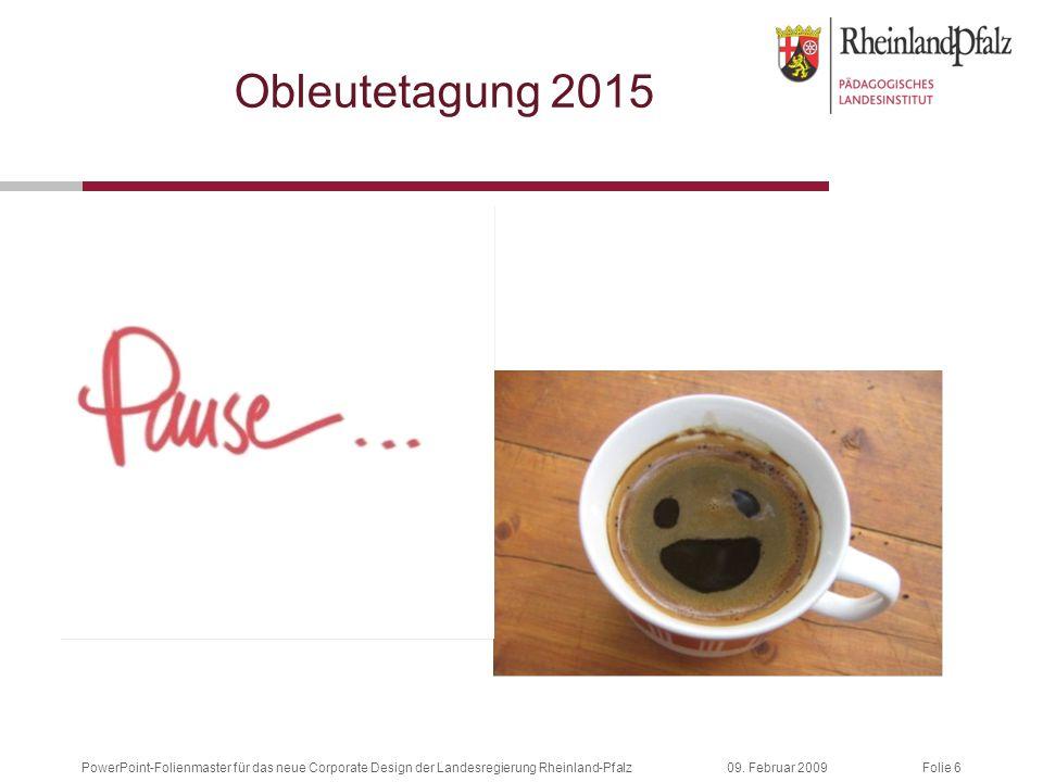 Folie 609. Februar 2009PowerPoint-Folienmaster für das neue Corporate Design der Landesregierung Rheinland-Pfalz Obleutetagung 2015