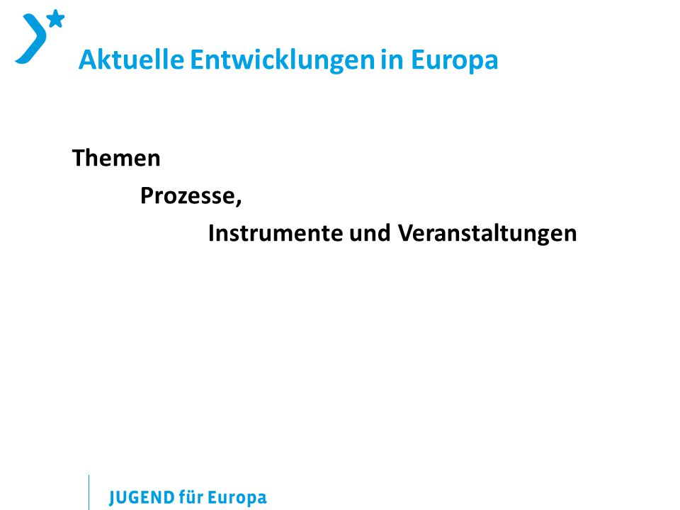 Aktuelle Entwicklungen in Europa Themen Prozesse, Instrumente und Veranstaltungen