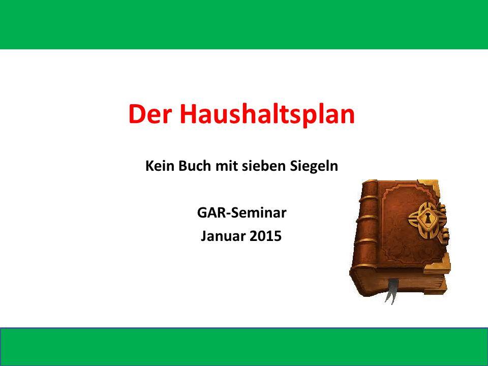 Der Haushaltsplan Kein Buch mit sieben Siegeln GAR-Seminar Januar 2015