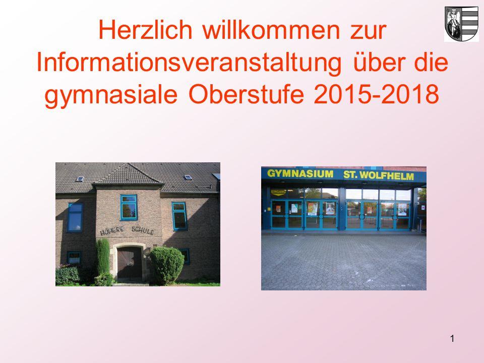 1 Herzlich willkommen zur Informationsveranstaltung über die gymnasiale Oberstufe 2015-2018