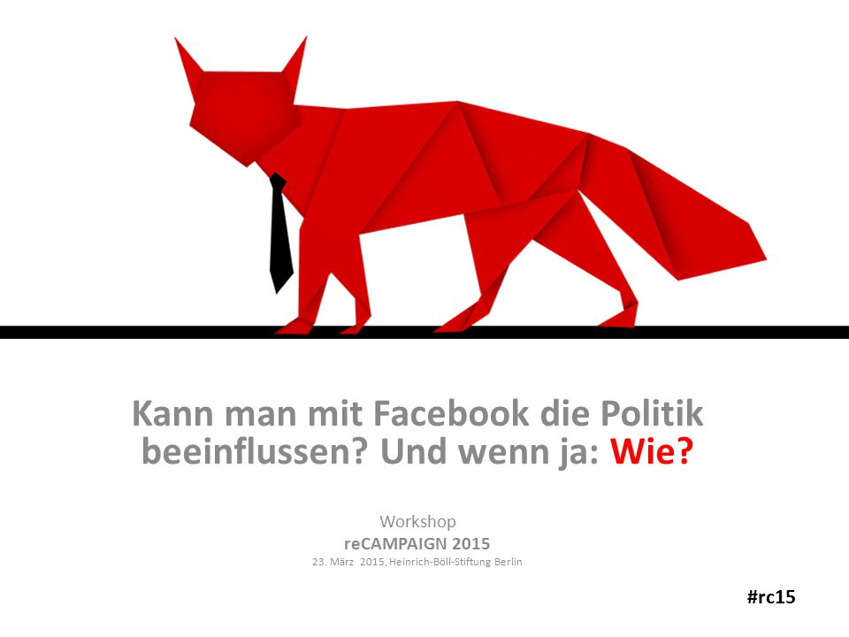 Kann man mit Facebook die Politik beeinflussen. Und wenn ja: Wie.