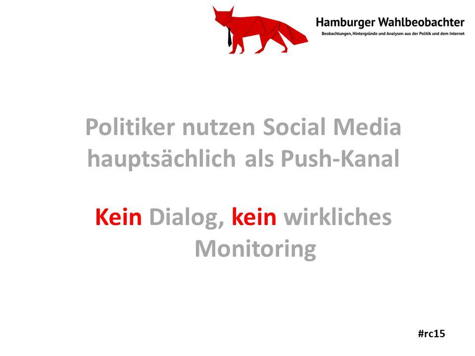 Politiker nutzen Social Media hauptsächlich als Push-Kanal Kein Dialog, kein wirkliches Monitoring #rc15