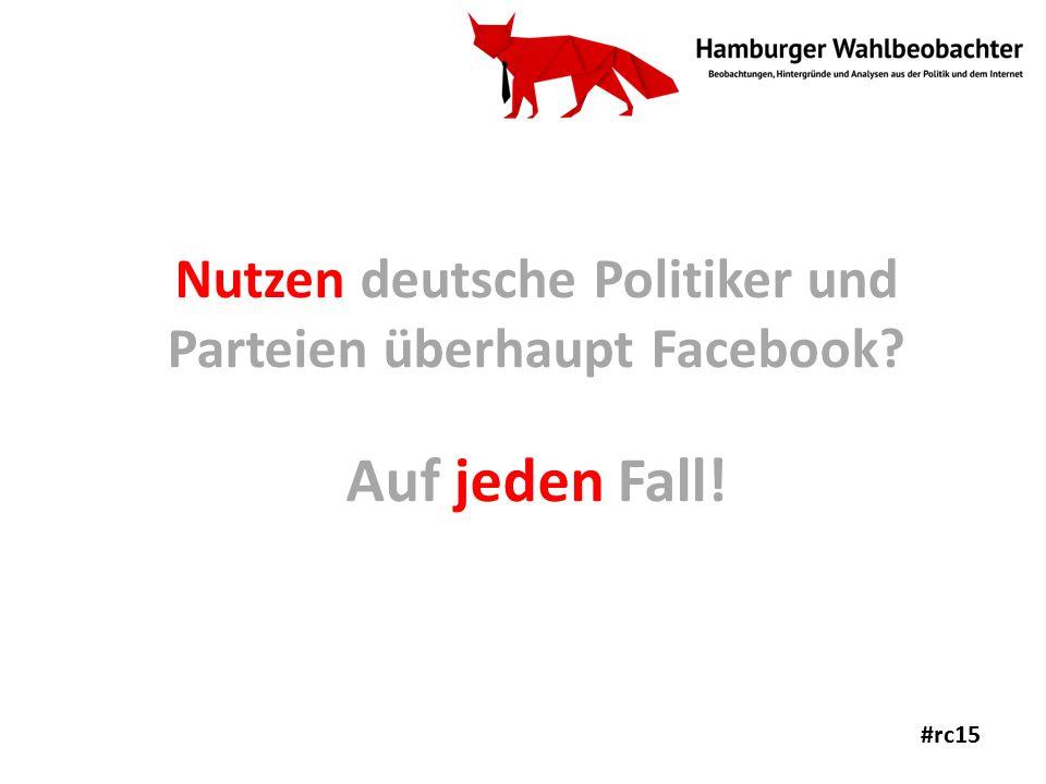 Nutzen deutsche Politiker und Parteien überhaupt Facebook Auf jeden Fall! #rc15
