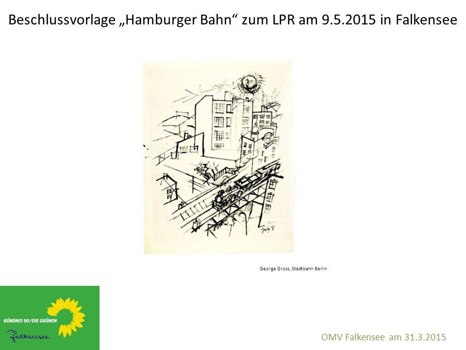"""Beschlussvorlage """"Hamburger Bahn zum LPR am 9.5.2015 in Falkensee OMV Falkensee am 31.3.2015 George Grosz, Stadtbahn Berlin"""