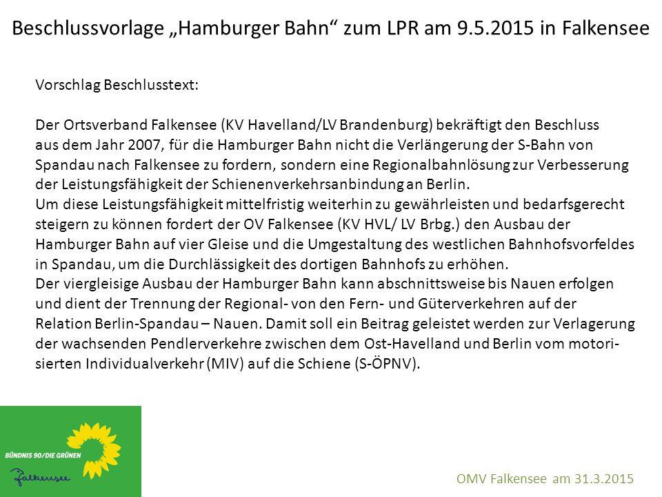 """Beschlussvorlage """"Hamburger Bahn"""" zum LPR am 9.5.2015 in Falkensee OMV Falkensee am 31.3.2015 Vorschlag Beschlusstext: Der Ortsverband Falkensee (KV H"""
