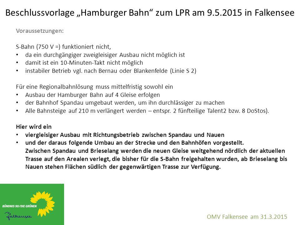 """Beschlussvorlage """"Hamburger Bahn zum LPR am 9.5.2015 in Falkensee OMV Falkensee am 31.3.2015 Voraussetzungen: S-Bahn (750 V =) funktioniert nicht, da ein durchgängiger zweigleisiger Ausbau nicht möglich ist damit ist ein 10-Minuten-Takt nicht möglich instabiler Betrieb vgl."""