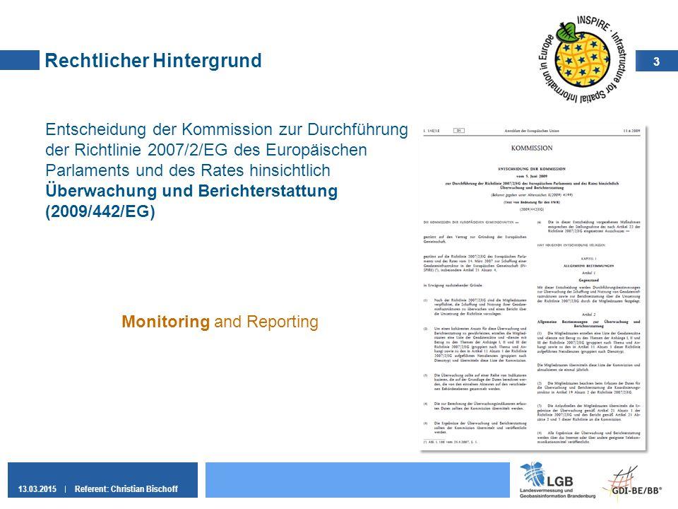 3 13.03.2015Referent: Christian Bischoff Rechtlicher Hintergrund Entscheidung der Kommission zur Durchführung der Richtlinie 2007/2/EG des Europäische