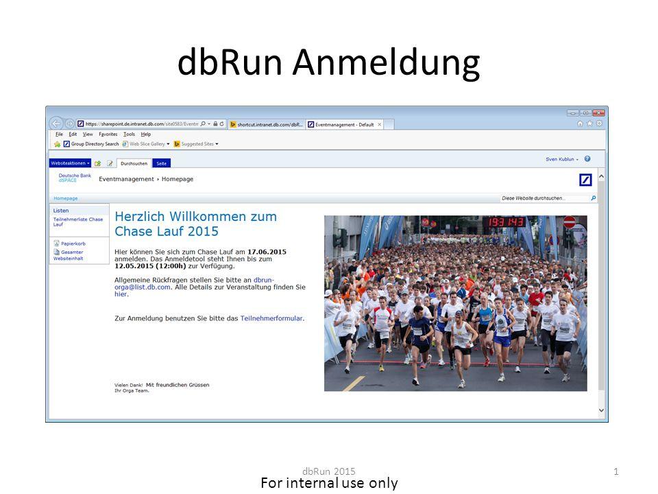 For internal use only dbRun Anmeldung Hier der Link: http://shortcut.db.com/dbRunJPMCChttp://shortcut.db.com/dbRunJPMCC Die Features: – Jeder Läufer kann sich nur einmal anmelden.