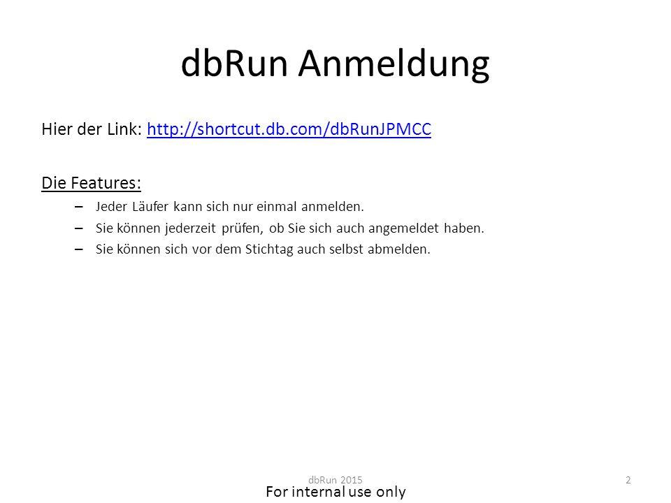 For internal use only dbRun Anmeldung Klicken Sie auf das Teilnehmerformular und starten Sie Ihre Registrierung: dbRun 20153