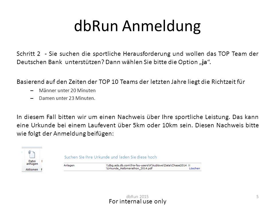 For internal use only dbRun Anmeldung Schritt 2 - Sie suchen die sportliche Herausforderung und wollen das TOP Team der Deutschen Bank unterstützen.