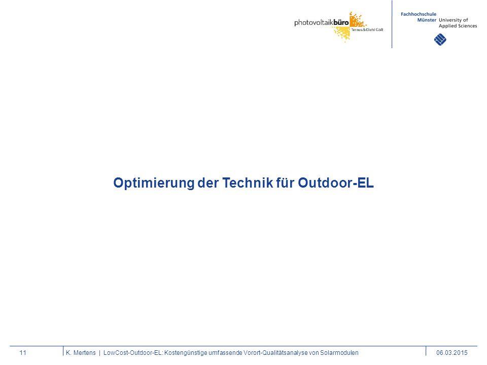 11K. Mertens | LowCost-Outdoor-EL: Kostengünstige umfassende Vorort-Qualitätsanalyse von Solarmodulen06.03.2015 Optimierung der Technik für Outdoor-EL