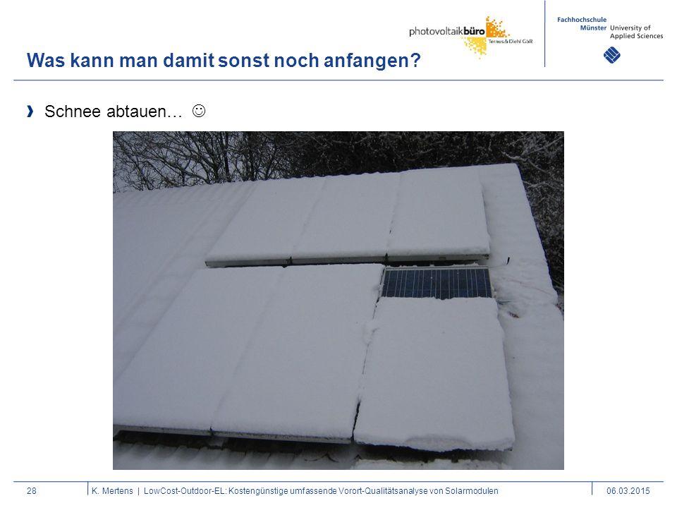 Was kann man damit sonst noch anfangen? 28 Schnee abtauen… K. Mertens | LowCost-Outdoor-EL: Kostengünstige umfassende Vorort-Qualitätsanalyse von Sola