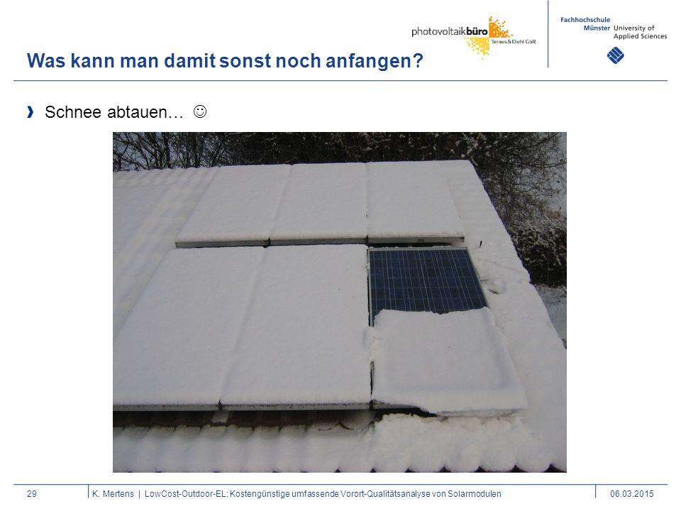 Was kann man damit sonst noch anfangen? 29 Schnee abtauen… K. Mertens | LowCost-Outdoor-EL: Kostengünstige umfassende Vorort-Qualitätsanalyse von Sola