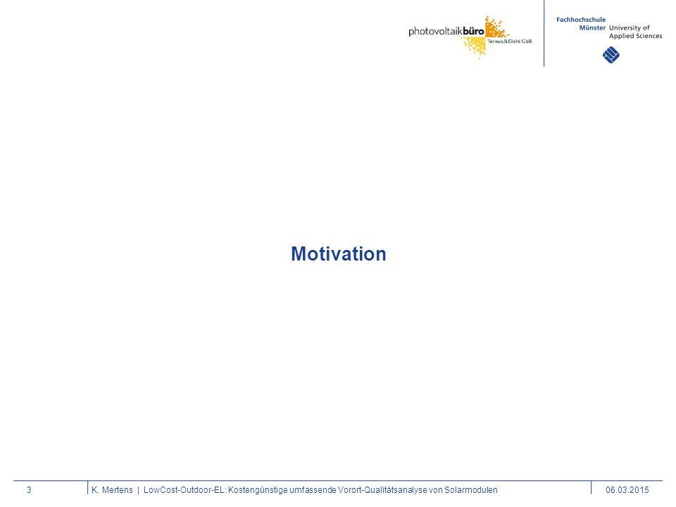 3K. Mertens | LowCost-Outdoor-EL: Kostengünstige umfassende Vorort-Qualitätsanalyse von Solarmodulen06.03.2015 Motivation