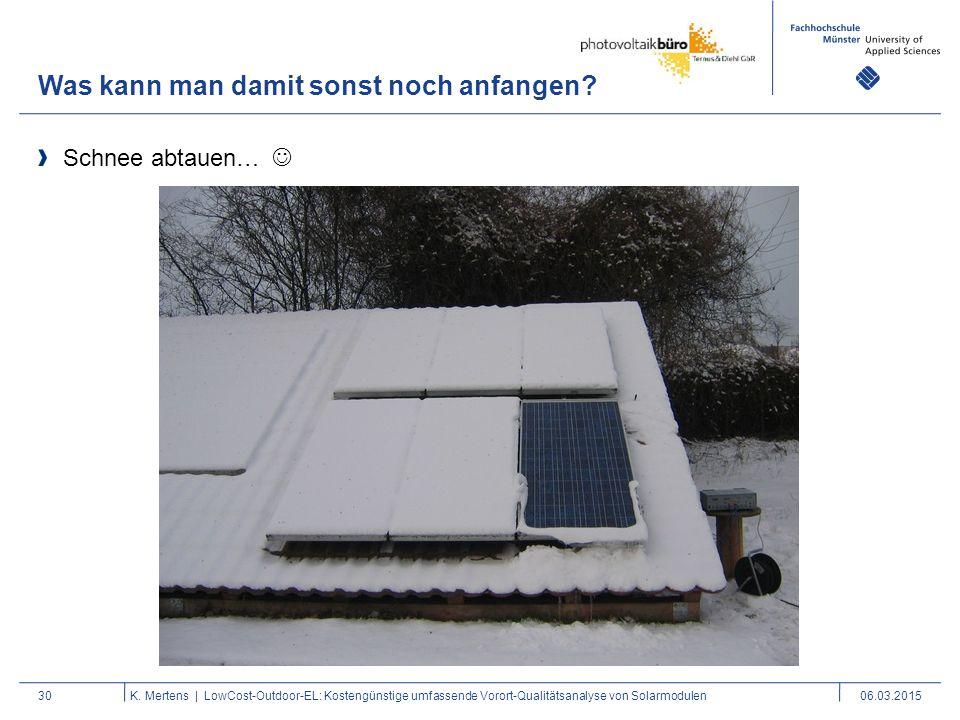 Was kann man damit sonst noch anfangen? 30 Schnee abtauen… K. Mertens | LowCost-Outdoor-EL: Kostengünstige umfassende Vorort-Qualitätsanalyse von Sola