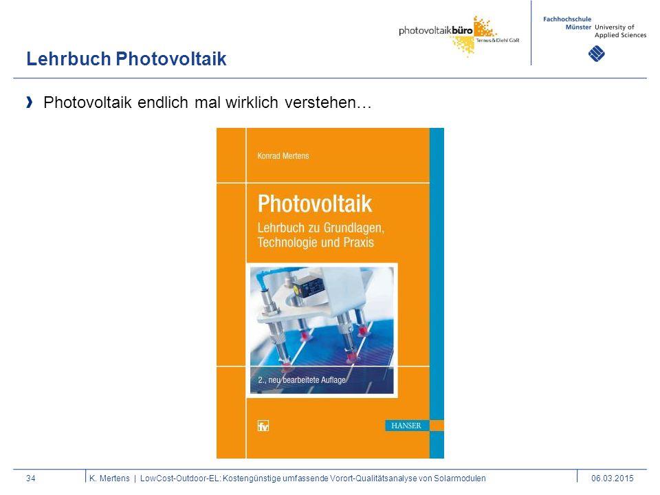 Lehrbuch Photovoltaik 34K. Mertens | LowCost-Outdoor-EL: Kostengünstige umfassende Vorort-Qualitätsanalyse von Solarmodulen06.03.2015 Photovoltaik end