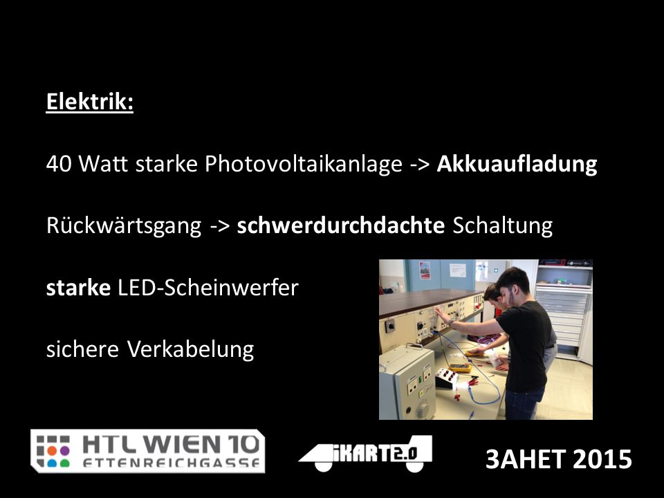 3AHET 2015 Elektrik: 40 Watt starke Photovoltaikanlage -> Akkuaufladung Rückwärtsgang -> schwerdurchdachte Schaltung starke LED-Scheinwerfer sichere Verkabelung