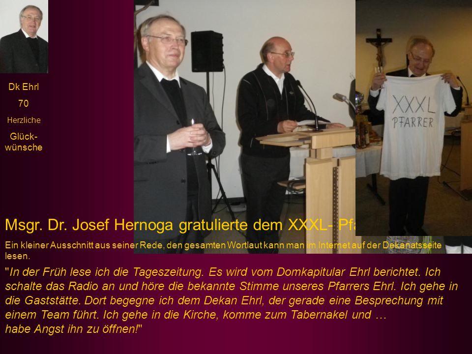 Dk Ehrl 70 Herzliche Glück- wünsche Msgr.Dr. Josef Hernoga gratulierte dem XXXL- Pfarrer .