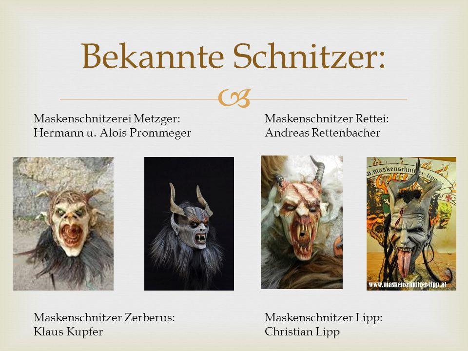  Bekannte Schnitzer: Maskenschnitzerei Metzger: Hermann u. Alois Prommeger Maskenschnitzer Rettei: Andreas Rettenbacher Maskenschnitzer Zerberus: Kla