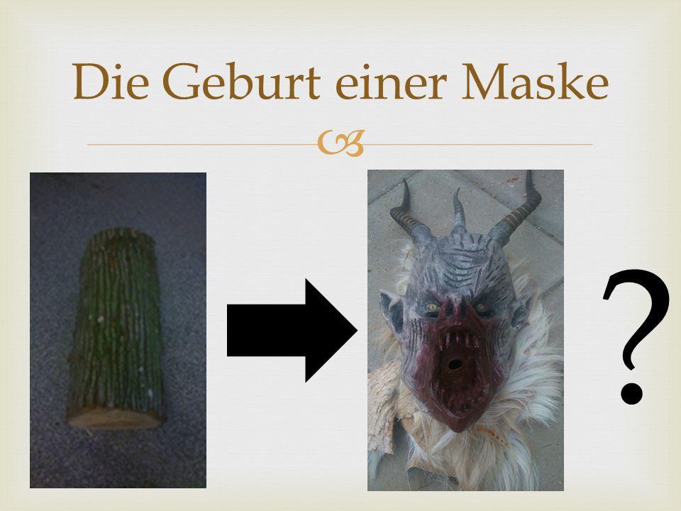  Die Geburt einer Maske ?