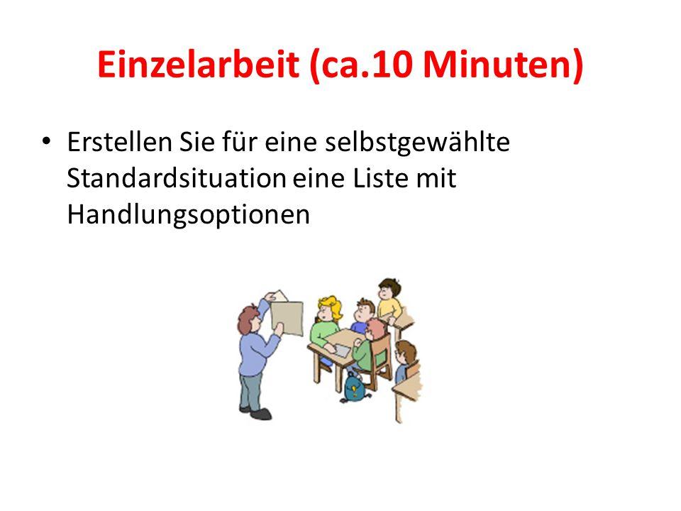 Einzelarbeit (ca.10 Minuten) Erstellen Sie für eine selbstgewählte Standardsituation eine Liste mit Handlungsoptionen