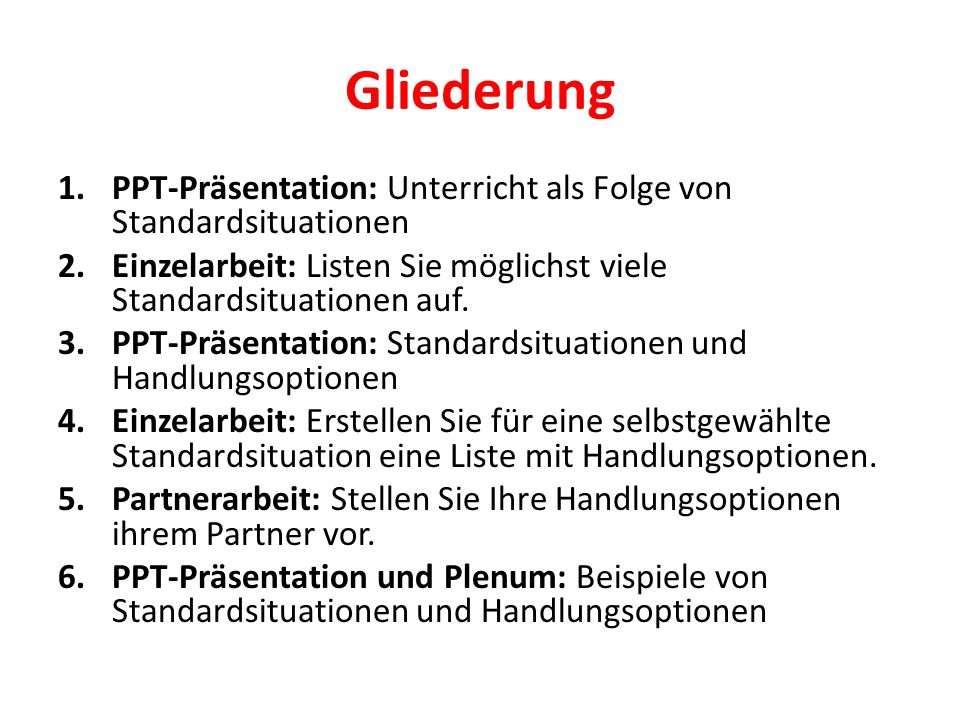 Gliederung 1.PPT-Präsentation: Unterricht als Folge von Standardsituationen 2.Einzelarbeit: Listen Sie möglichst viele Standardsituationen auf. 3.PPT-