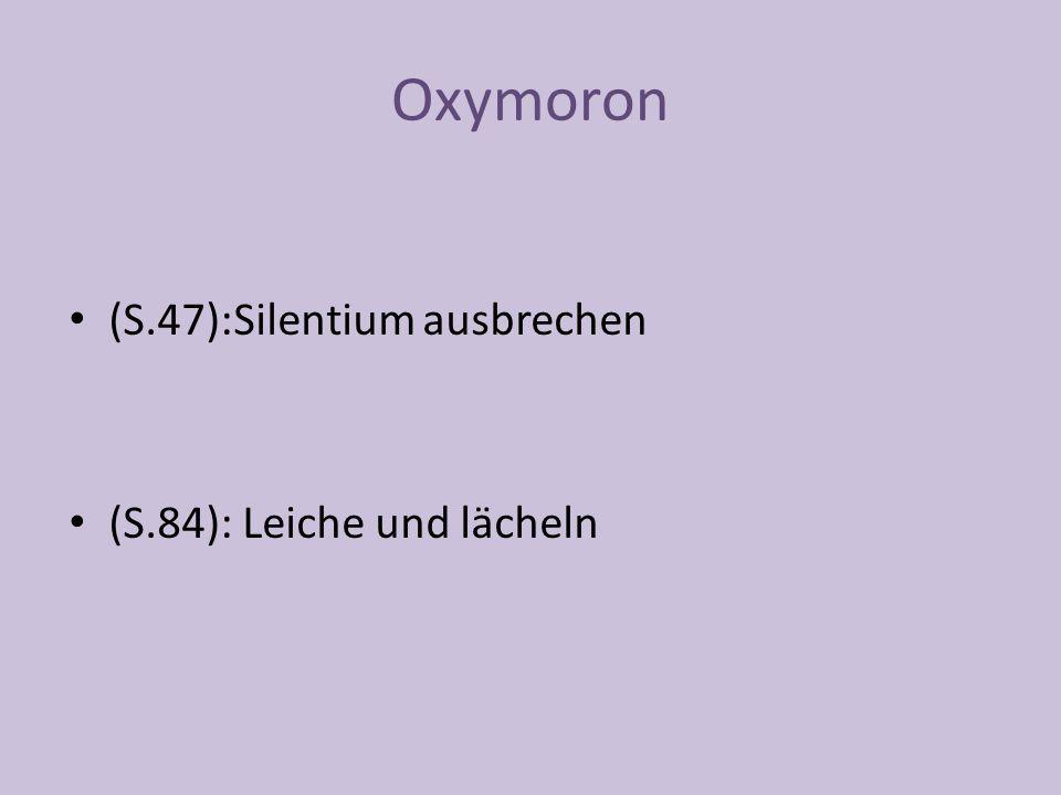Oxymoron (S.47):Silentium ausbrechen (S.84): Leiche und lächeln