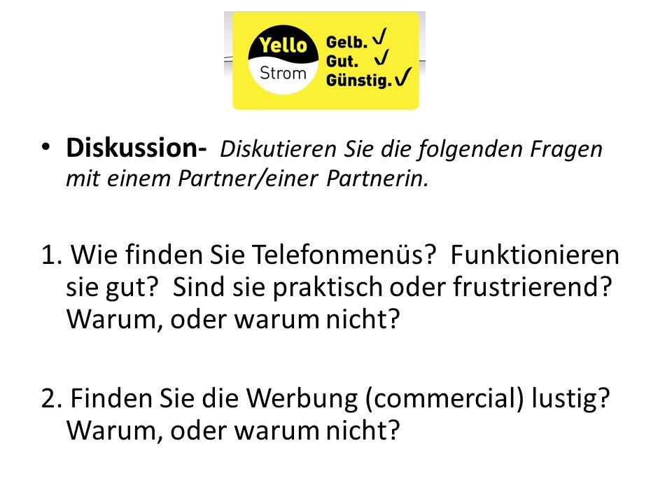 Diskussion- Diskutieren Sie die folgenden Fragen mit einem Partner/einer Partnerin. 1. Wie finden Sie Telefonmenüs? Funktionieren sie gut? Sind sie pr