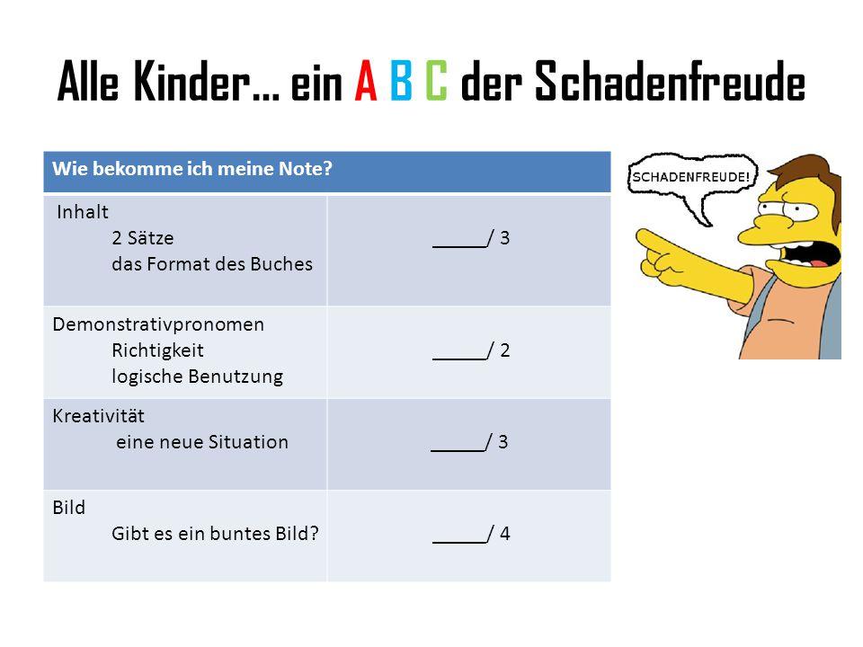 Alle Kinder… ein A B C der Schadenfreude Wie bekomme ich meine Note? Inhalt 2 Sätze das Format des Buches _____/ 3 Demonstrativpronomen Richtigkeit lo