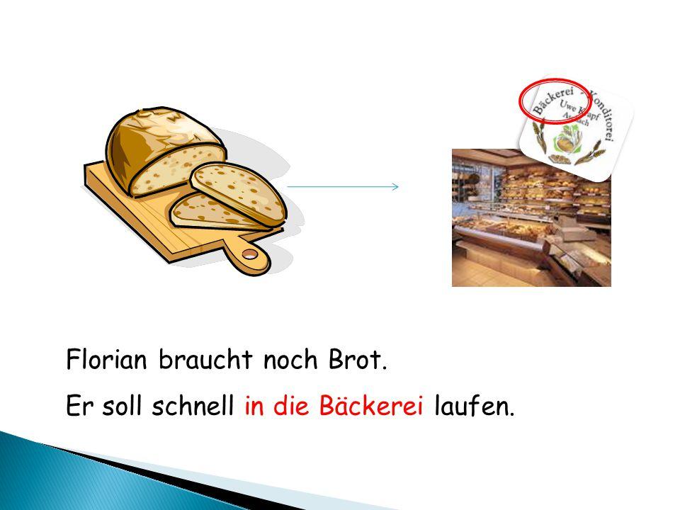 Florian braucht noch Brot. Er soll schnell in die Bäckerei laufen.