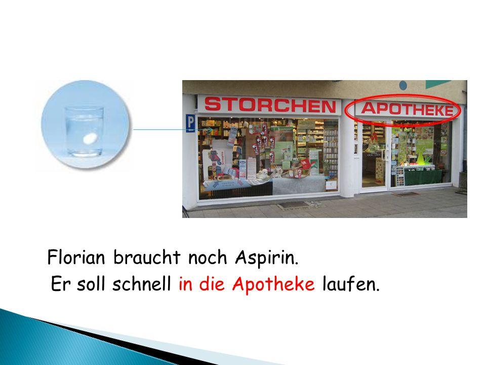 Florian braucht noch Aspirin. Er soll schnell in die Apotheke laufen.