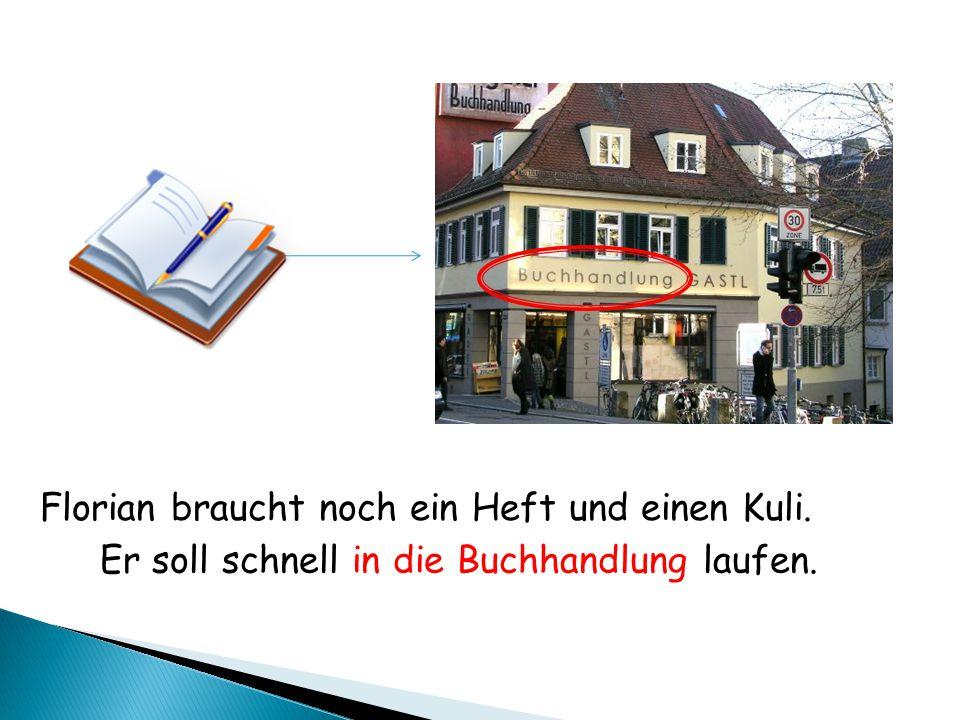 Florian braucht noch ein Heft und einen Kuli. Er soll schnell in die Buchhandlung laufen.