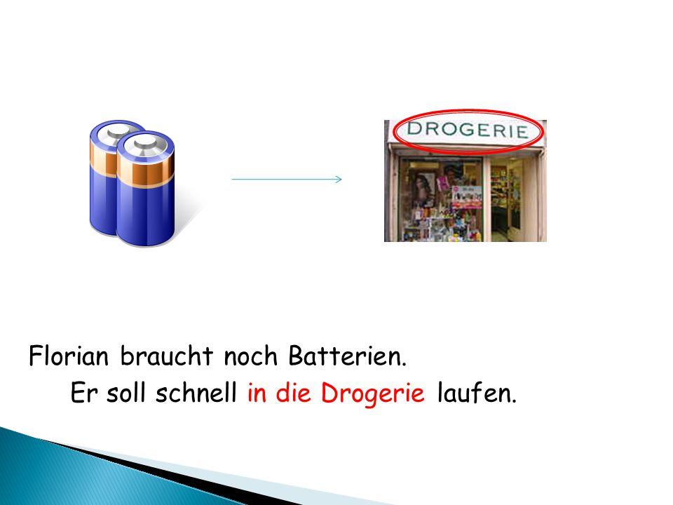 Florian braucht noch Batterien. Er soll schnell in die Drogerie laufen.