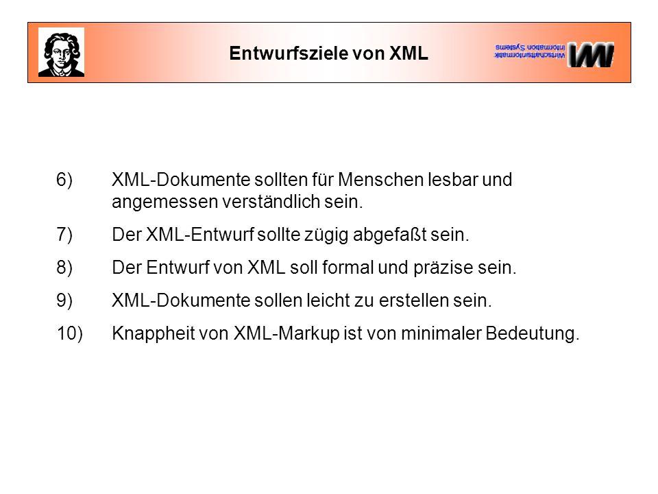 Entwurfsziele von XML Darüber hinaus war man bei der Entwicklung von XML davon überzeugt, daß die Sprache ihre ganze Mächtigkeit nur im Zusammenspiel mit anderen - ebenfalls offenen - Standards erreichen könne.