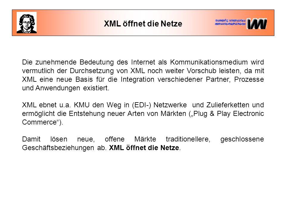 XML öffnet die Netze Die zunehmende Bedeutung des Internet als Kommunikationsmedium wird vermutlich der Durchsetzung von XML noch weiter Vorschub leisten, da mit XML eine neue Basis für die Integration verschiedener Partner, Prozesse und Anwendungen existiert.