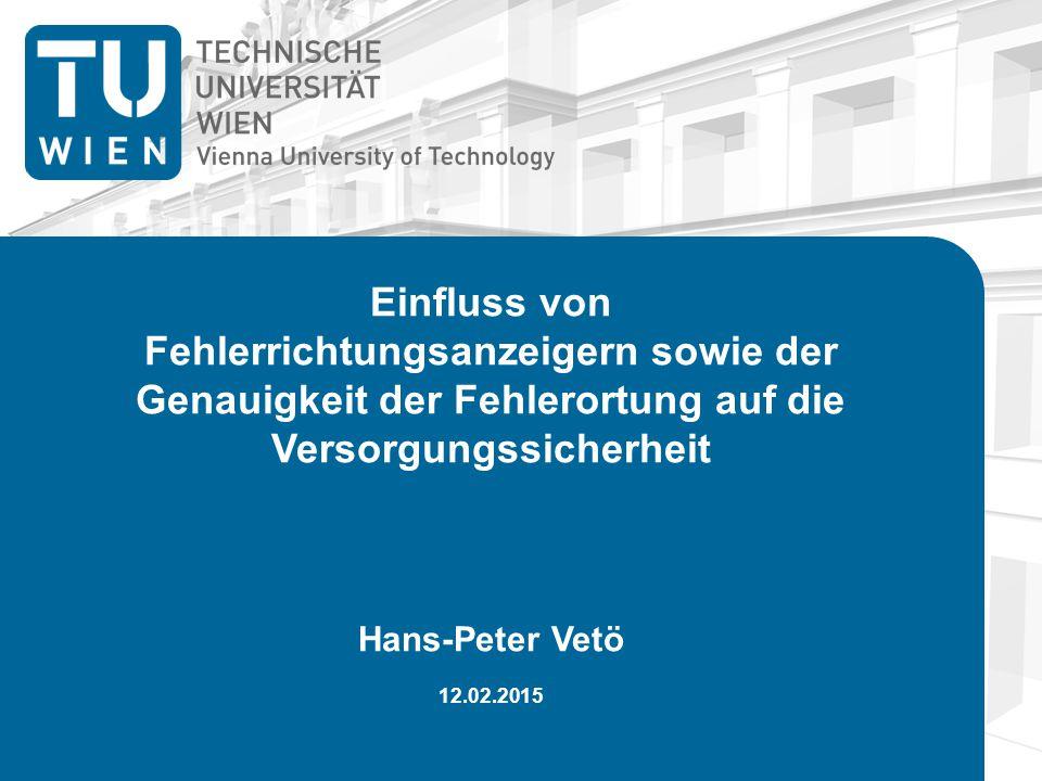 Einfluss von Fehlerrichtungsanzeigern sowie der Genauigkeit der Fehlerortung auf die Versorgungssicherheit Hans-Peter Vetö 12.02.2015