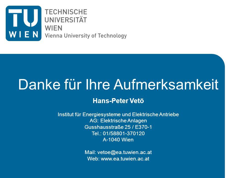 Danke für Ihre Aufmerksamkeit Hans-Peter Vetö Institut für Energiesysteme und Elektrische Antriebe AG: Elektrische Anlagen Gusshausstraße 25 / E370-1 Tel.: 01/58801-370120 A-1040 Wien Mail: vetoe@ea.tuwien.ac.at Web: www.ea.tuwien.ac.at