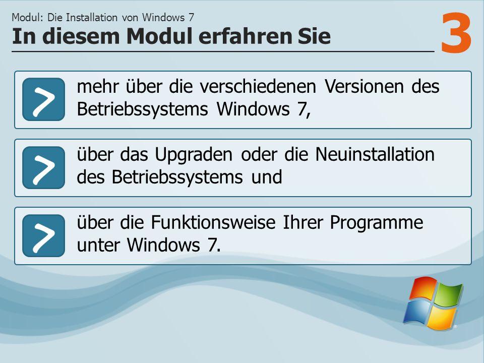 3 >> über das Upgraden oder die Neuinstallation des Betriebssystems und über die Funktionsweise Ihrer Programme unter Windows 7. In diesem Modul erfah