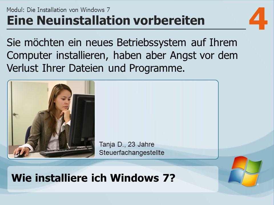 4 Sie möchten ein neues Betriebssystem auf Ihrem Computer installieren, haben aber Angst vor dem Verlust Ihrer Dateien und Programme.