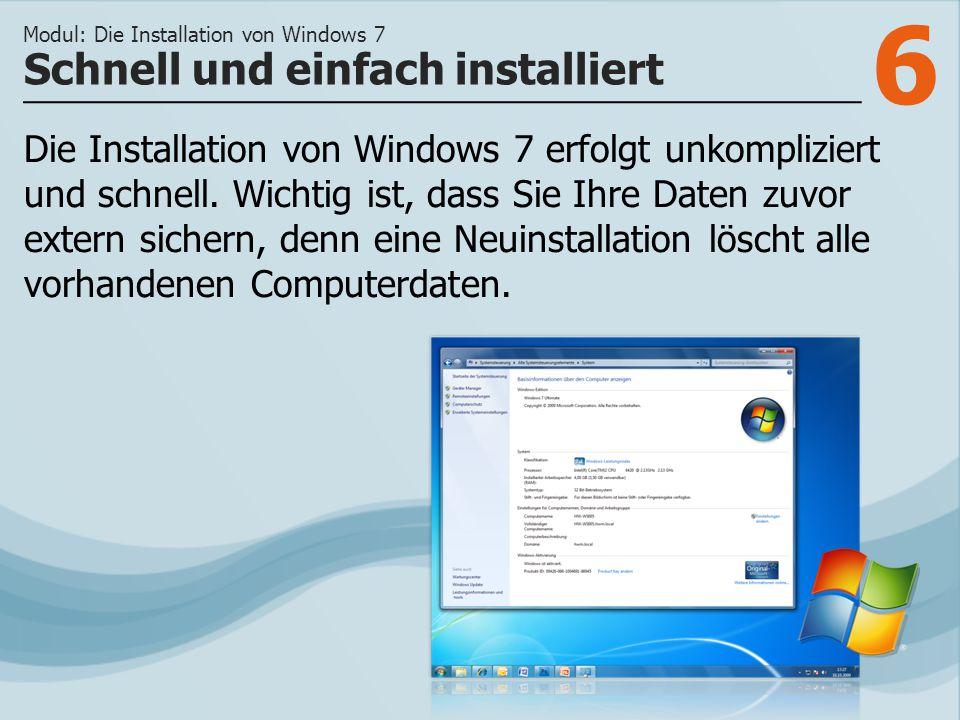 6 Die Installation von Windows 7 erfolgt unkompliziert und schnell. Wichtig ist, dass Sie Ihre Daten zuvor extern sichern, denn eine Neuinstallation l