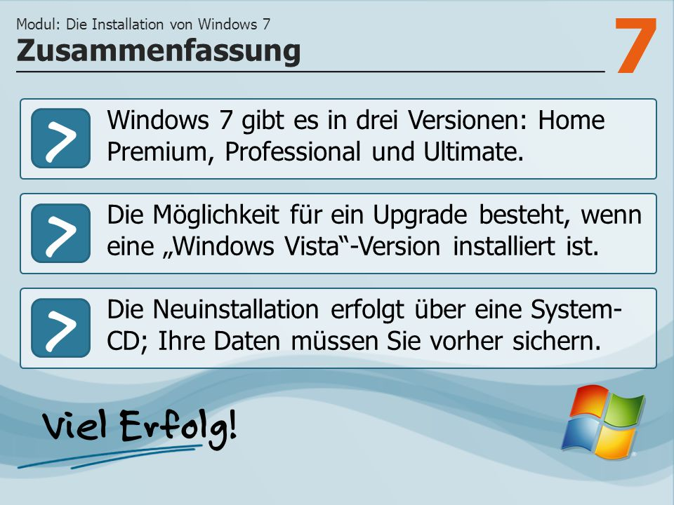 "7 >>> Windows 7 gibt es in drei Versionen: Home Premium, Professional und Ultimate. Die Möglichkeit für ein Upgrade besteht, wenn eine ""Windows Vista"""