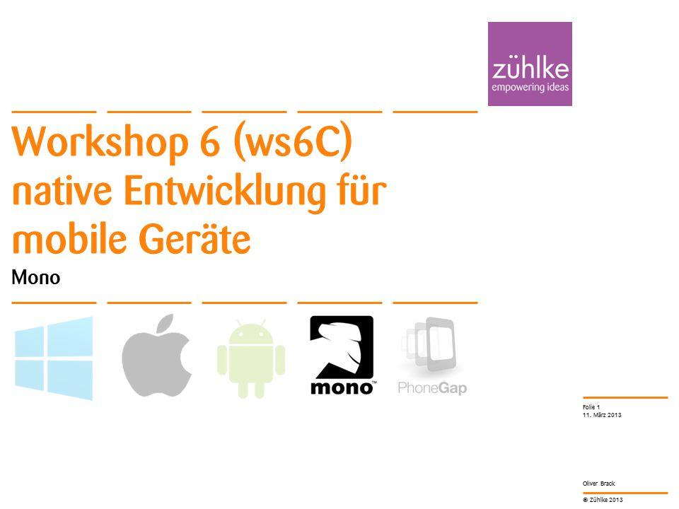 © Zühlke 2013 Gemeinsamer Code (DRY) Service (Azure) Business Layer Kundendaten User Interface Workshop 6 (ws6C) native Entwicklung für mobile Geräte | Oliver Brack11.