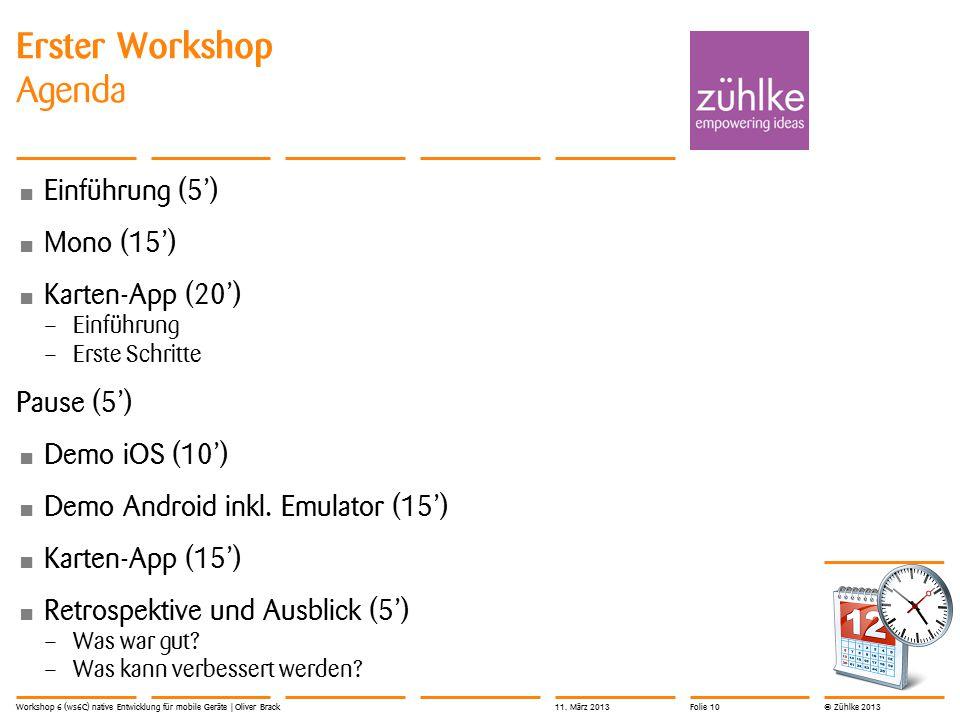 © Zühlke 2013 Erster Workshop Agenda Einführung (5') Mono (15') Karten-App (20') – Einführung – Erste Schritte Pause (5') Demo iOS (10') Demo Android