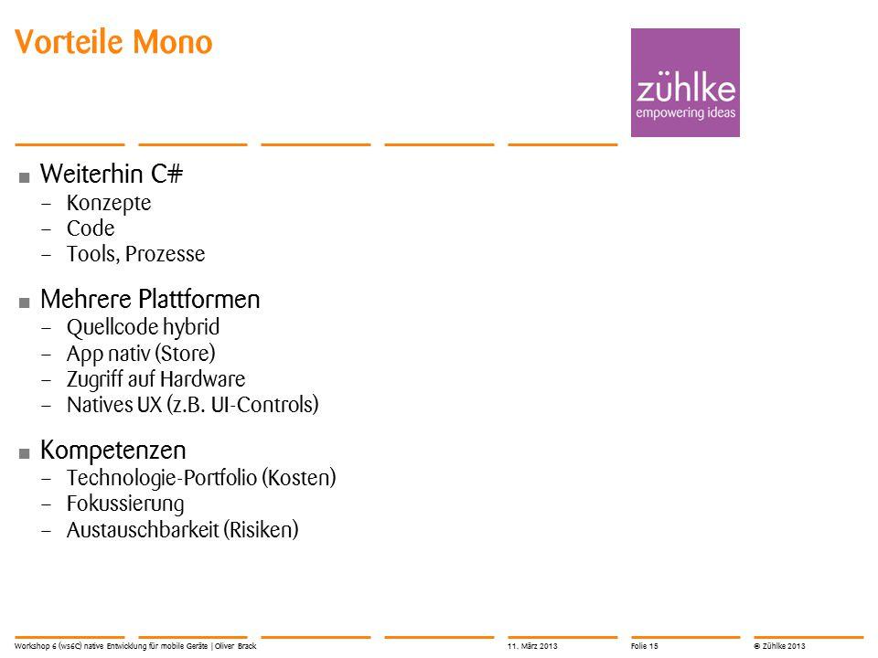 © Zühlke 2013 Weiterhin C# – Konzepte – Code – Tools, Prozesse Mehrere Plattformen – Quellcode hybrid – App nativ (Store) – Zugriff auf Hardware – Natives UX (z.B.