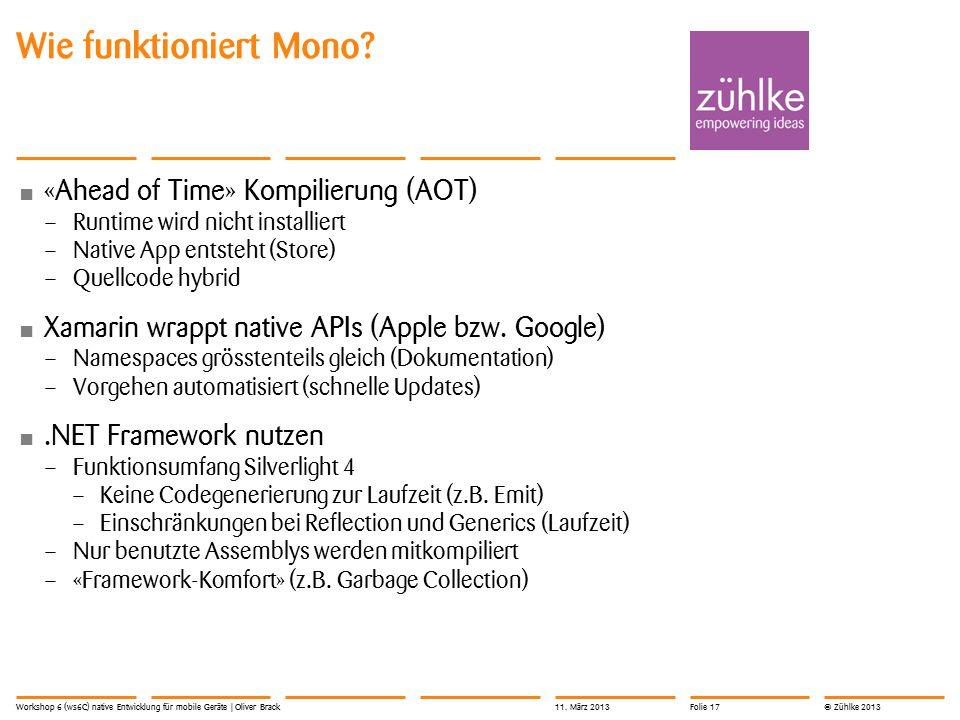© Zühlke 2013 «Ahead of Time» Kompilierung (AOT) – Runtime wird nicht installiert – Native App entsteht (Store) – Quellcode hybrid Xamarin wrappt nati